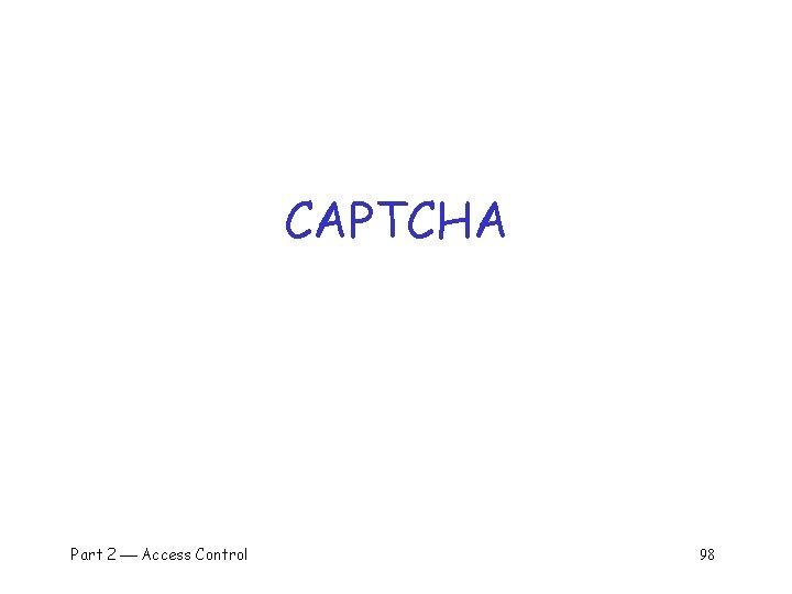CAPTCHA Part 2 Access Control 98