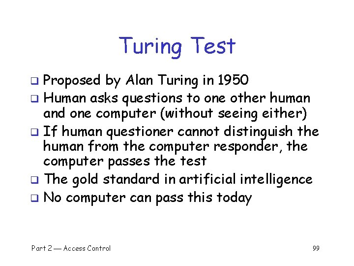 Turing Test Proposed by Alan Turing in 1950 q Human asks questions to one