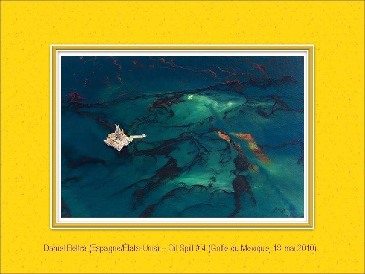 Daniel Beltrá (Espagne/États-Unis) – Oil Spill # 4 (Golfe du Mexique, 18 mai 2010)