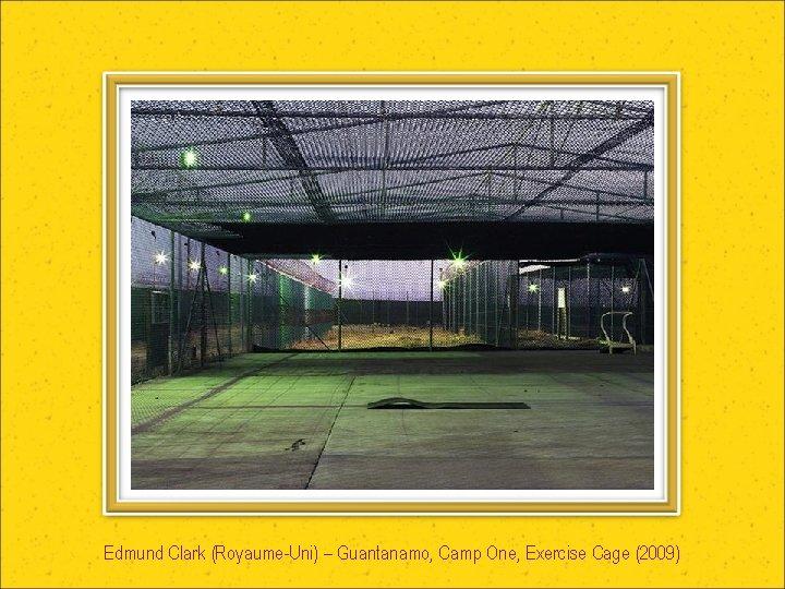 Edmund Clark (Royaume-Uni) – Guantanamo, Camp One, Exercise Cage (2009)