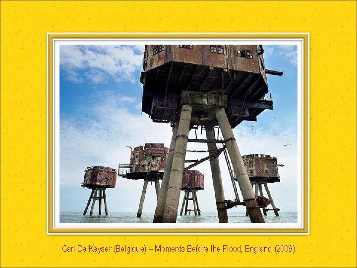 Carl De Keyser (Belgique) – Moments Before the Flood, England (2009)
