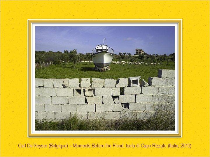 Carl De Keyser (Belgique) – Moments Before the Flood, Isola di Capo Rizzuto (Italie,