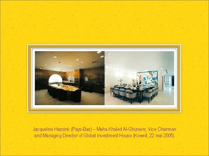 Jacqueline Hassink (Pays-Bas) – Maha Khaled Al-Ghunaim, Vice Chairman and Managing Director of Global