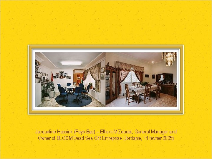 Jacqueline Hassink (Pays-Bas) – Elham M Zeadat, General Manager and Owner of BLOOM Dead