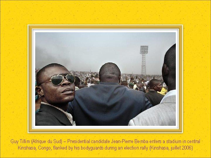 Guy Tillim (Afrique du Sud) – Presidential candidate Jean-Pierre Bemba enters a stadium in