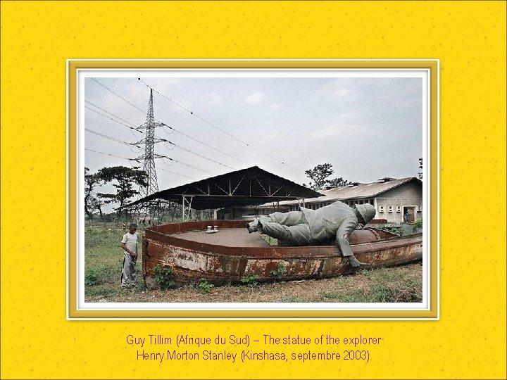 Guy Tillim (Afrique du Sud) – The statue of the explorer Henry Morton Stanley