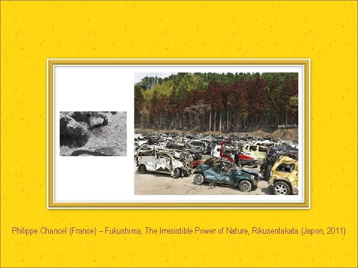 Philippe Chancel (France) – Fukushima, The Irresistible Power of Nature, Rikusentakata (Japon, 2011)