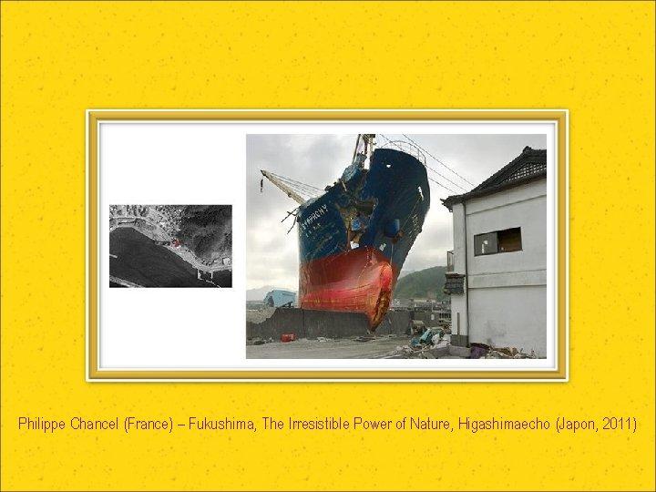 Philippe Chancel (France) – Fukushima, The Irresistible Power of Nature, Higashimaecho (Japon, 2011)