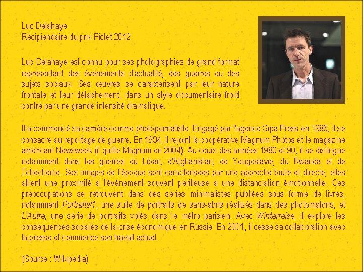 Luc Delahaye Récipiendaire du prix Pictet 2012 Luc Delahaye est connu pour ses photographies