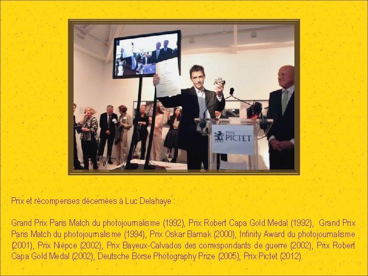 Prix et récompenses décernées à Luc Delahaye : Grand Prix Paris Match du photojournalisme
