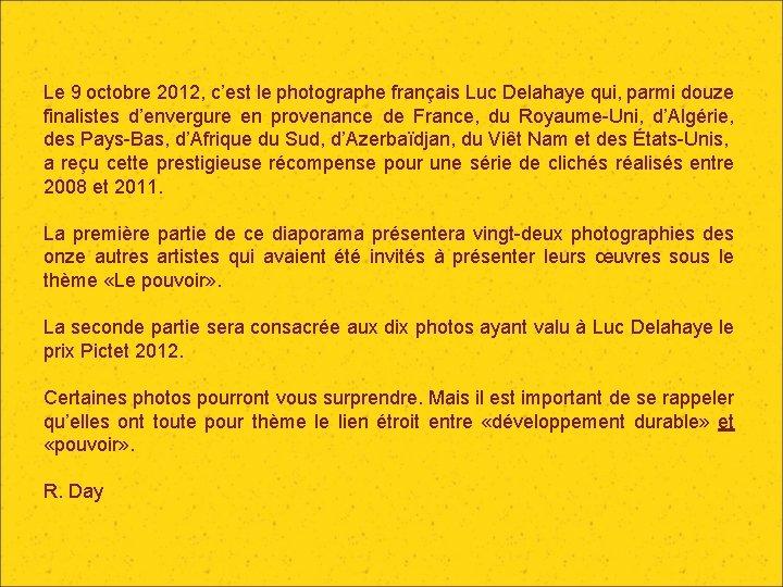 Le 9 octobre 2012, c'est le photographe français Luc Delahaye qui, parmi douze finalistes