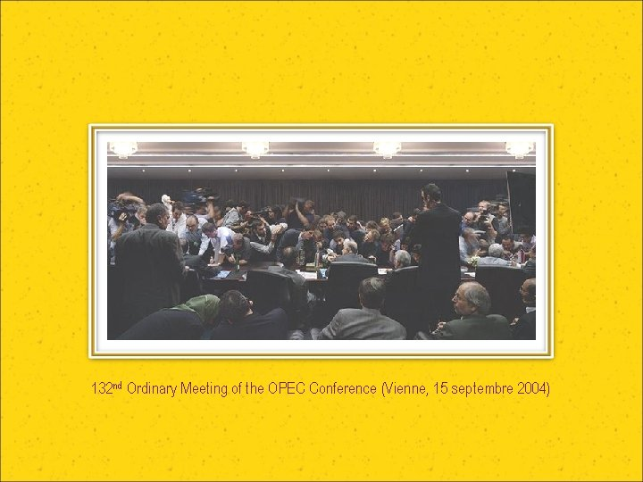 132 nd Ordinary Meeting of the OPEC Conference (Vienne, 15 septembre 2004)