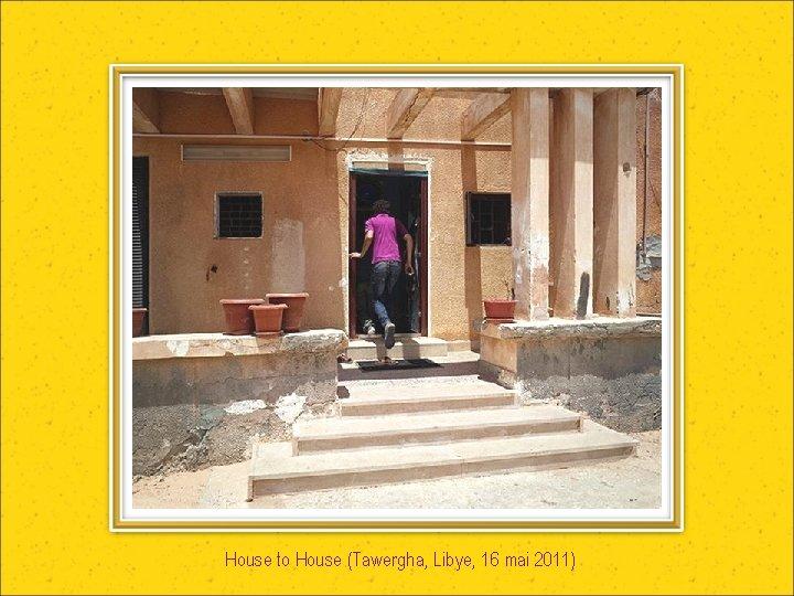 House to House (Tawergha, Libye, 16 mai 2011)