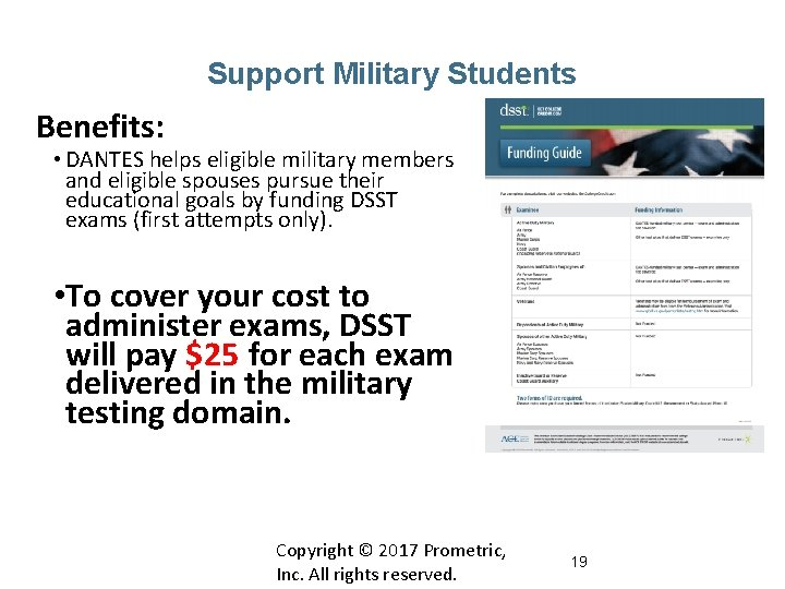 Support Military Students Benefits: • DANTES helps eligible military members and eligible spouses pursue