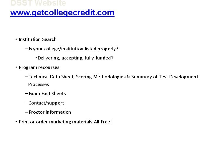 DSST Website www. getcollegecredit. com • Institution Search –Is your college/institution listed properly? •