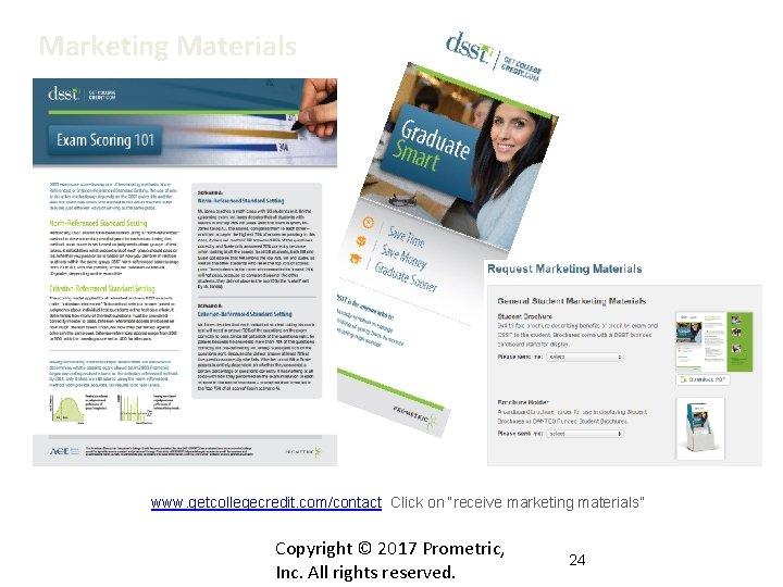 "Marketing Materials www. getcollegecredit. com/contact Click on ""receive marketing materials"" Copyright © 2017 Prometric,"