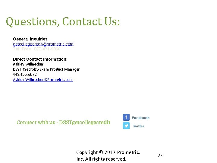 Questions, Contact Us: General Inquiries: getcollegecredit@prometric. com Toll Free: 877 -471 -9860 Direct Contact