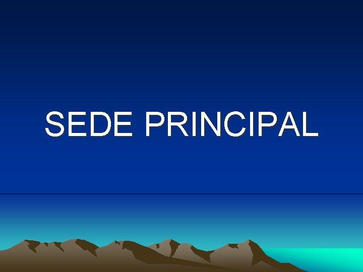 SEDE PRINCIPAL