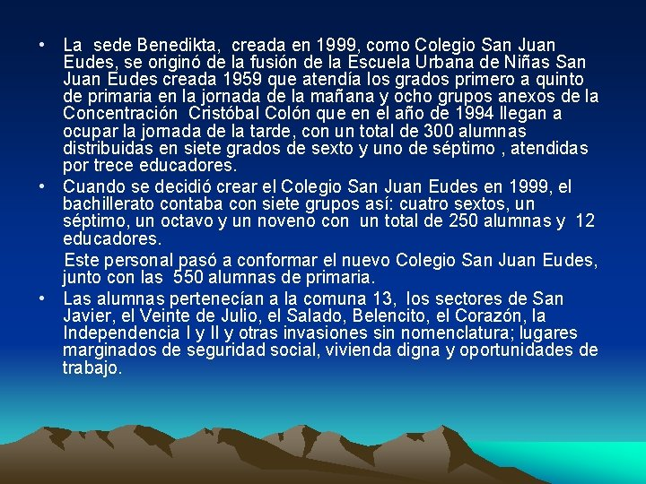 • La sede Benedikta, creada en 1999, como Colegio San Juan Eudes, se