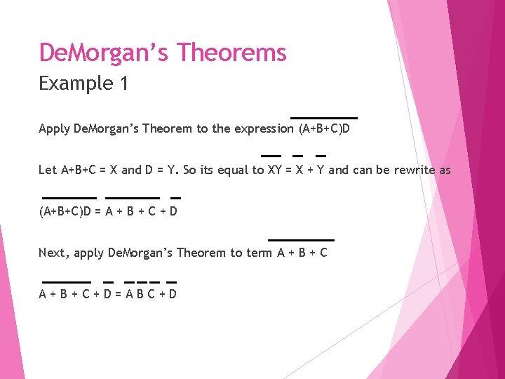 De. Morgan's Theorems Example 1 Apply De. Morgan's Theorem to the expression (A+B+C)D Let