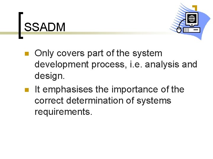 SSADM n n Only covers part of the system development process, i. e. analysis