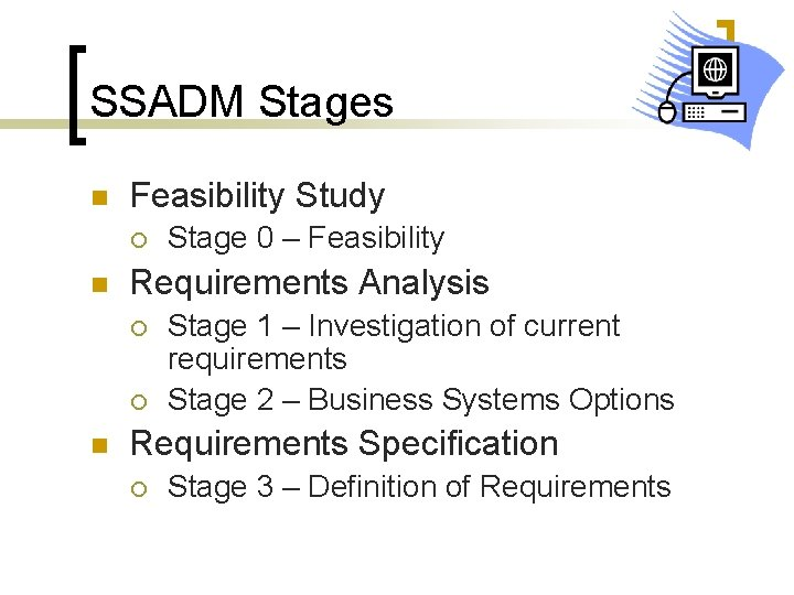 SSADM Stages n Feasibility Study ¡ n Requirements Analysis ¡ ¡ n Stage 0