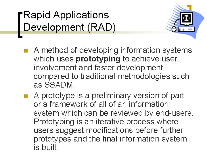 Rapid Applications Development (RAD) n n A method of developing information systems which uses