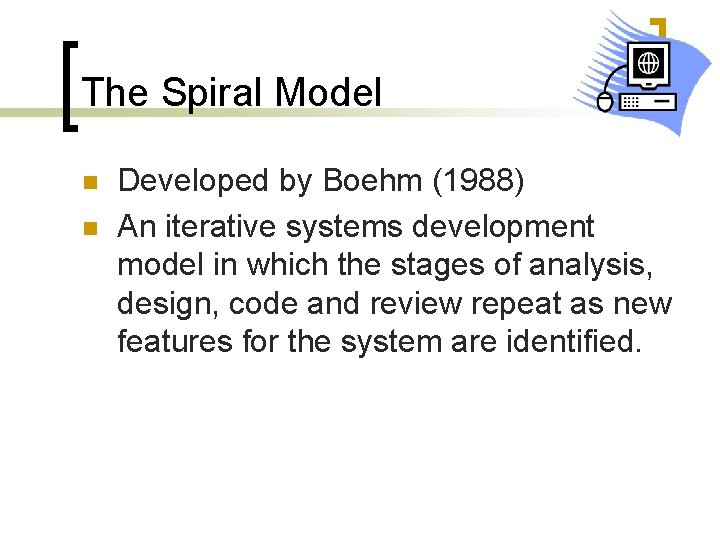 The Spiral Model n n Developed by Boehm (1988) An iterative systems development model