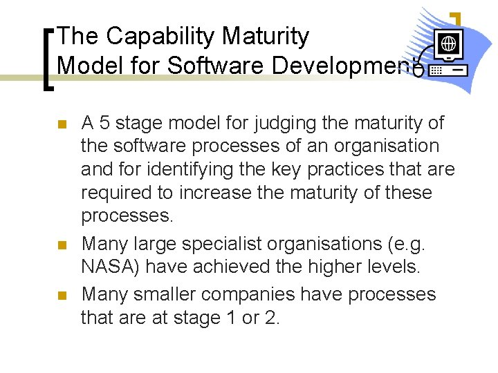 The Capability Maturity Model for Software Development n n n A 5 stage model