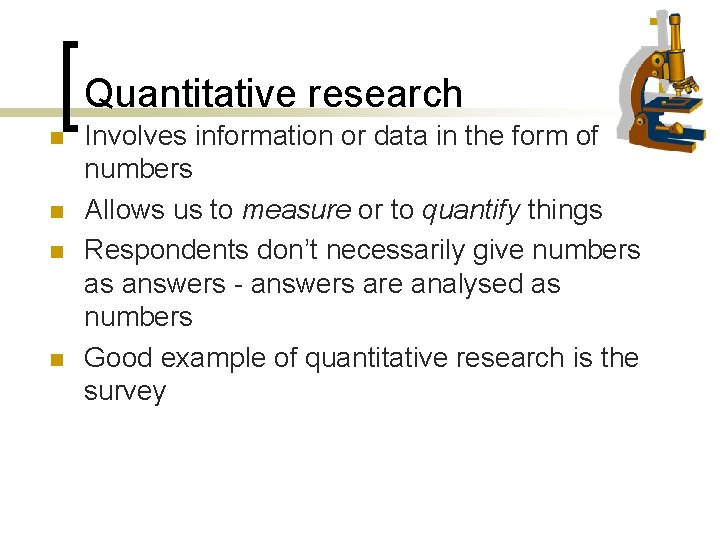 Quantitative research n n Involves information or data in the form of numbers Allows