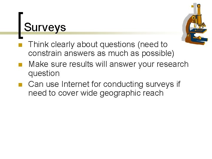 Surveys n n n Think clearly about questions (need to constrain answers as much