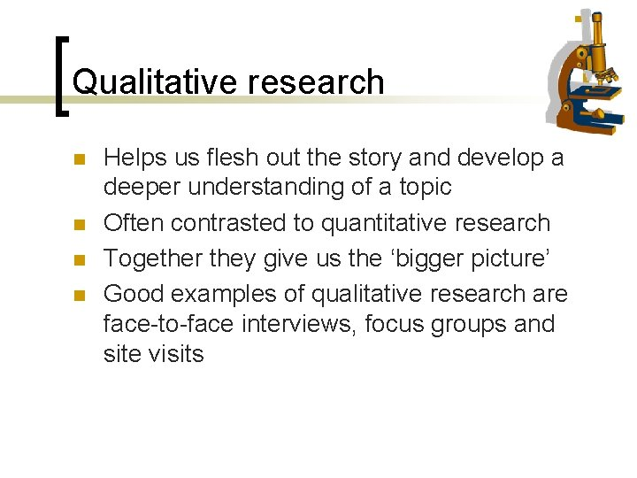 Qualitative research n n Helps us flesh out the story and develop a deeper