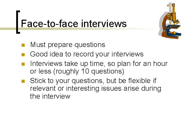 Face-to-face interviews n n Must prepare questions Good idea to record your interviews Interviews