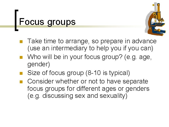 Focus groups n n Take time to arrange, so prepare in advance (use an