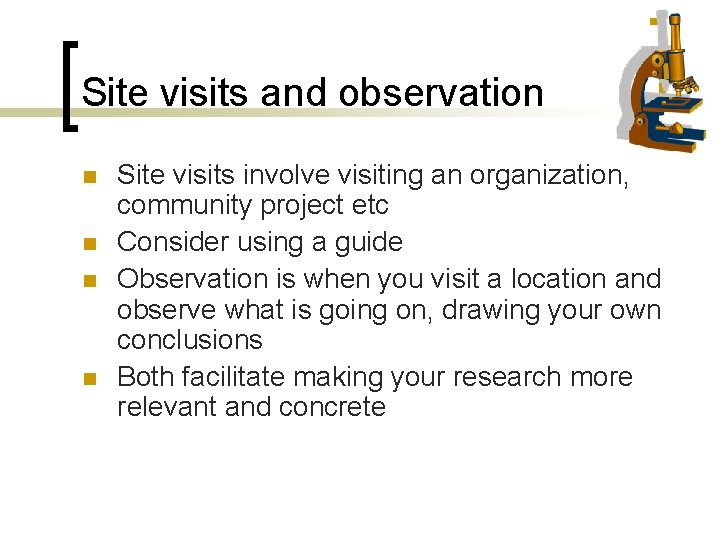 Site visits and observation n n Site visits involve visiting an organization, community project