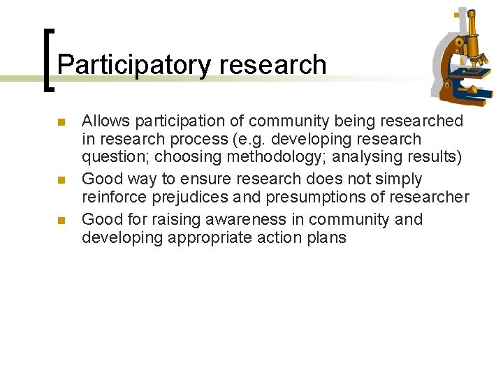 Participatory research n n n Allows participation of community being researched in research process