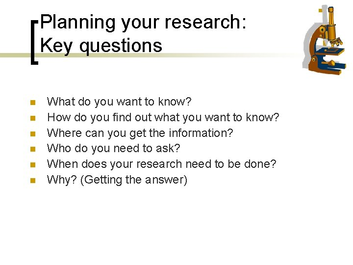 Planning your research: Key questions n n n What do you want to know?