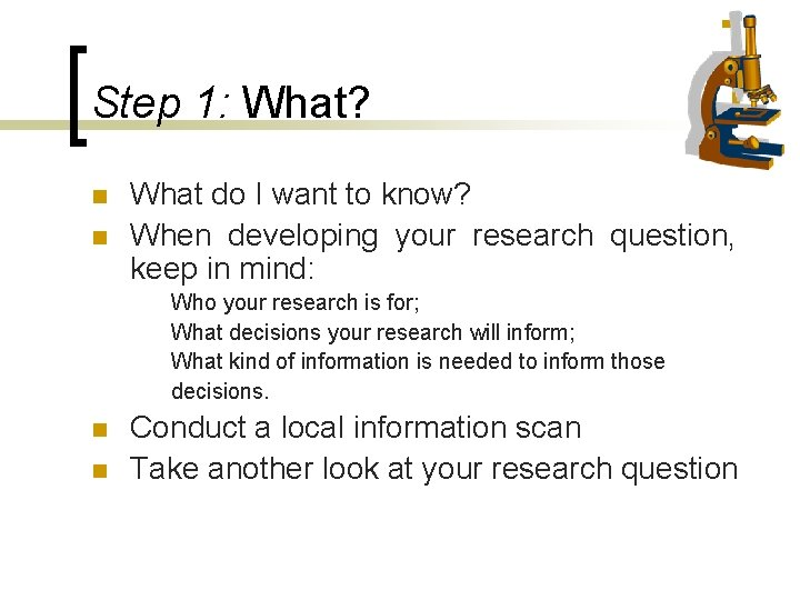 Step 1: What? n n What do I want to know? When developing your