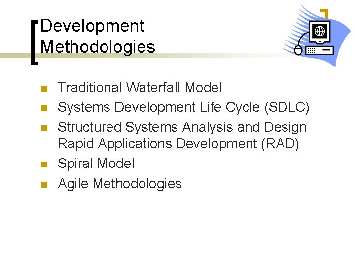 Development Methodologies n n n Traditional Waterfall Model Systems Development Life Cycle (SDLC) Structured