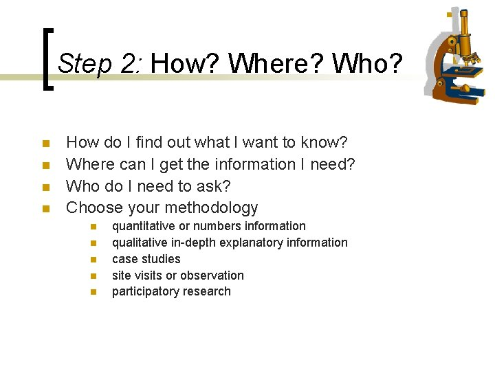 Step 2: How? Where? Who? n n How do I find out what I