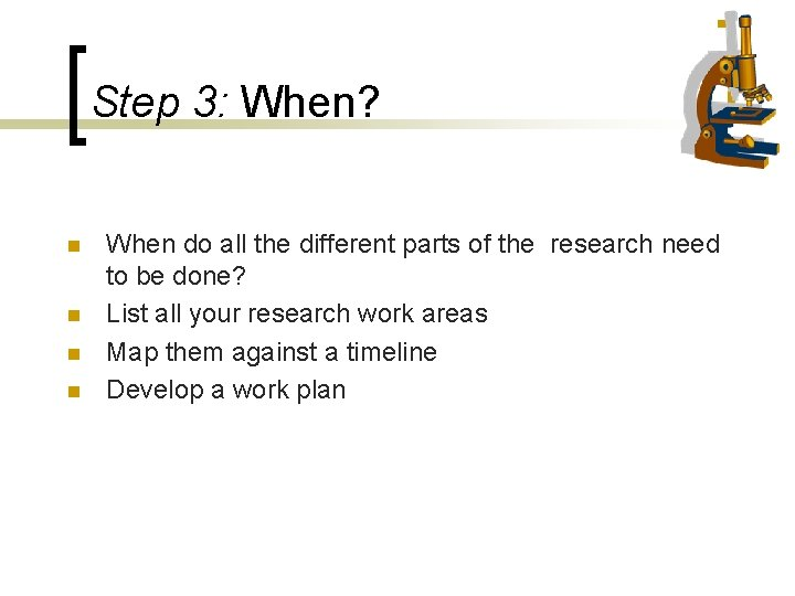 Step 3: When? n n When do all the different parts of the research
