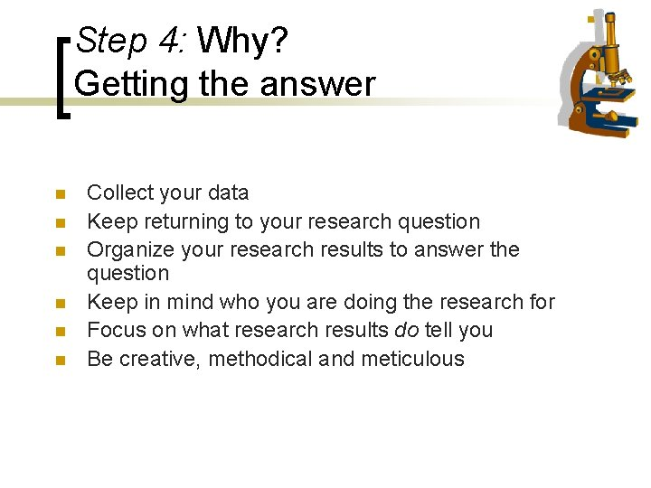 Step 4: Why? Getting the answer n n n Collect your data Keep returning