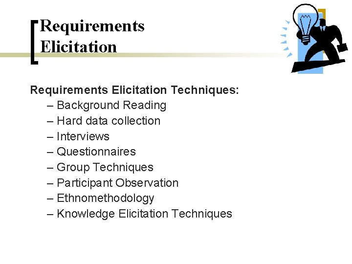 Requirements Elicitation Techniques: – Background Reading – Hard data collection – Interviews – Questionnaires