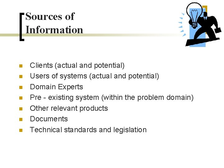 Sources of Information n n n Clients (actual and potential) Users of systems (actual