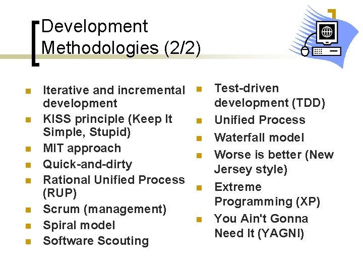 Development Methodologies (2/2) n n n n Iterative and incremental development KISS principle (Keep