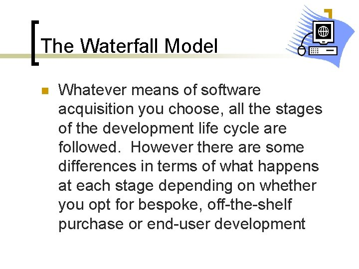 The Waterfall Model n Whatever means of software acquisition you choose, all the stages