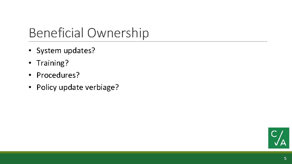 Beneficial Ownership • • System updates? Training? Procedures? Policy update verbiage? 5
