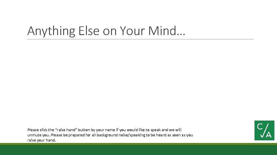 """Anything Else on Your Mind… Please click the """"raise hand"""" button by your name"""