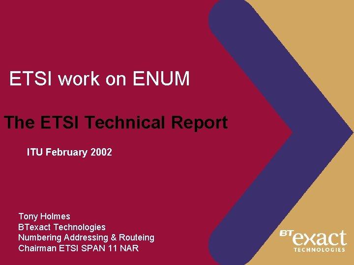 ETSI work on ENUM The ETSI Technical Report ITU February 2002 Tony Holmes BTexact
