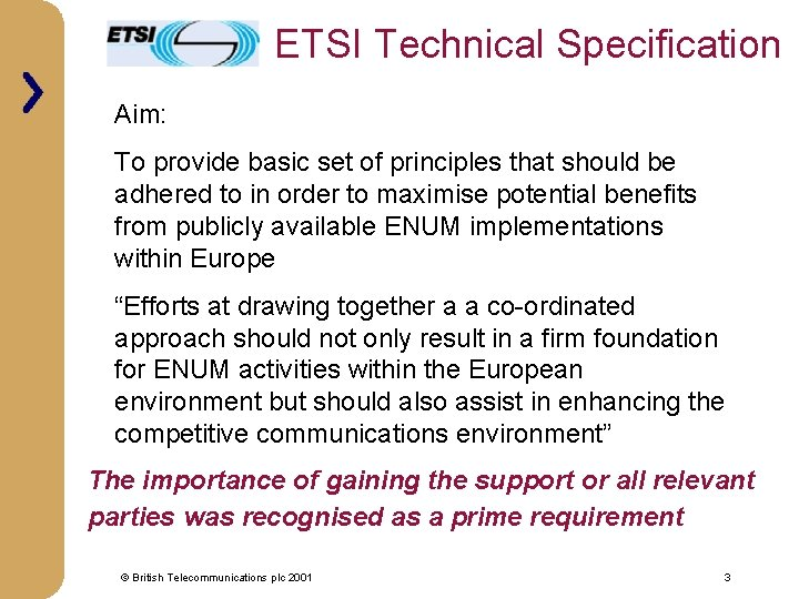 ETSI Technical Specification Aim: To provide basic set of principles that should be adhered